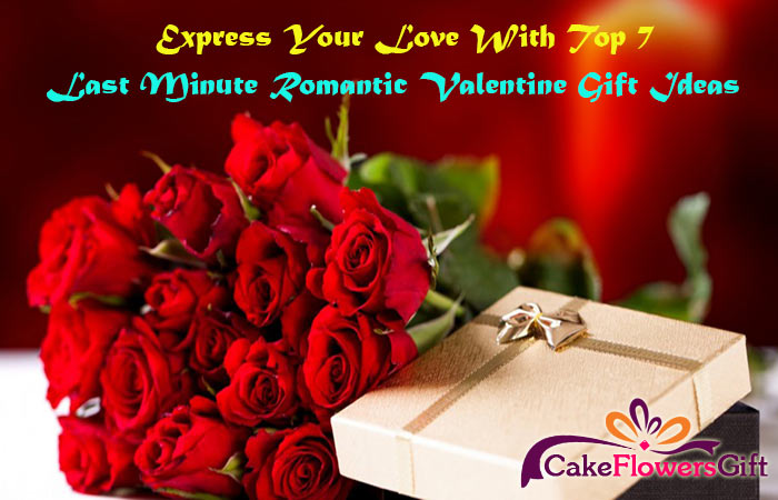 Express Your Love with Top 7 Last Minute Romantic Valentine Gift Ideas