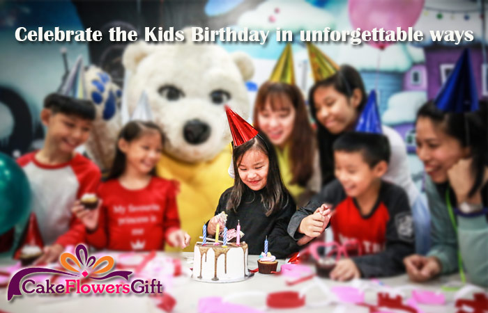 How to Celebrate Kids Birthday in the Unforgettable Ways