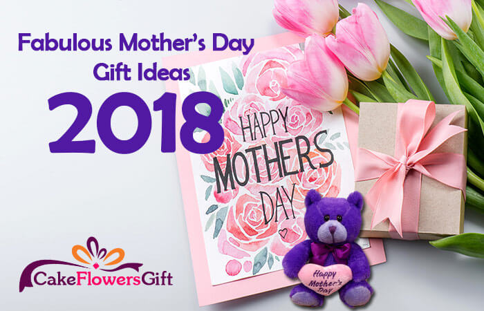 Fabulous Mother's Day Gift Ideas 2018