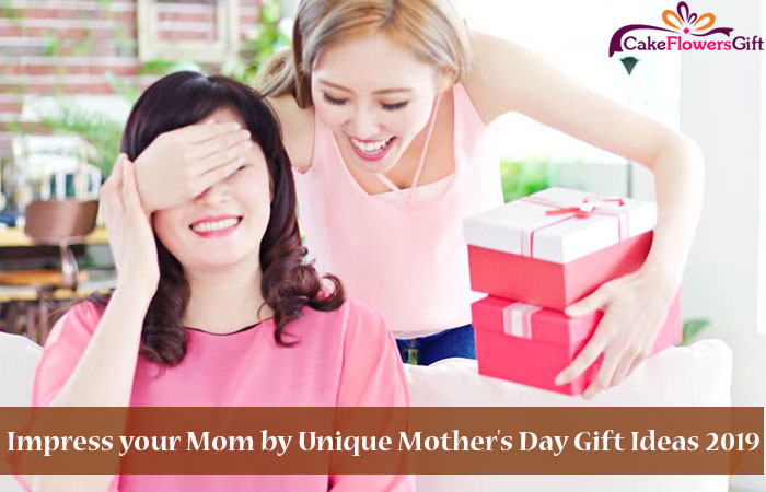 Impress your Mom by Unique Mother's Day Gift Ideas 2019