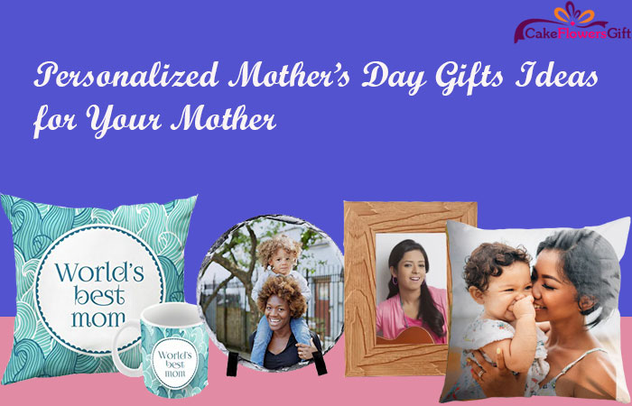 Personalized Mother's Day Gifts Ideas for Your Mother
