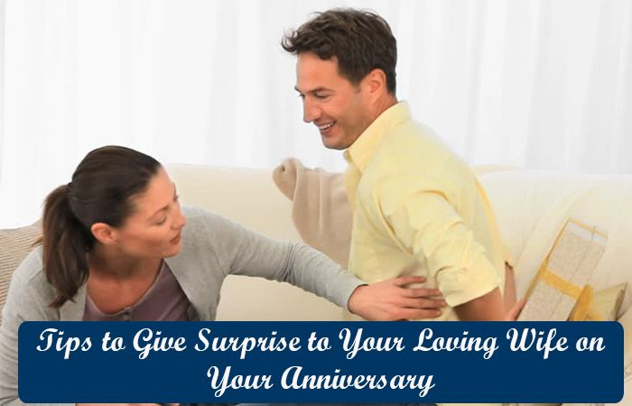 Tips to Give Surprise to Your Loving Wife on Your Anniversary
