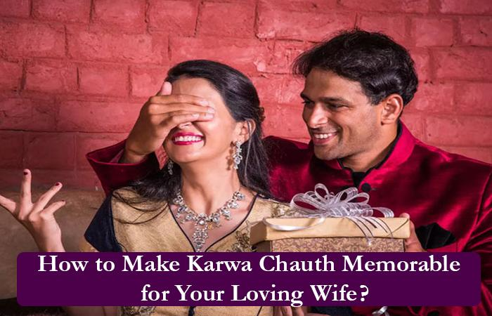How to Make Karwa Chauth Memorable for Your Loving Wife?