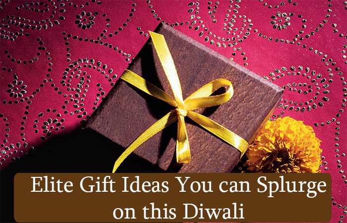 Elite Gift Ideas You can splurge on this Diwali