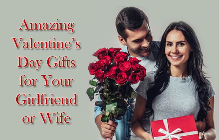 Amazing Valentine's Day Gifts for Your Girlfriend or Wife